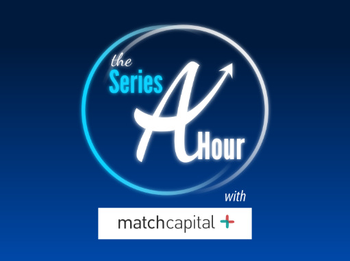 The Series A Hour with Match Capital